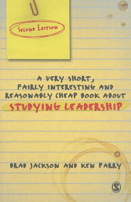 A Very Short Fairly Interesting and Reasonably Cheap Book About Studying Leadership By Jackson, Brad/ Parry, Ken